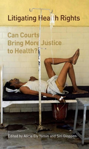 Litigating Health Rights Can Courts Bring More Justice to Health?