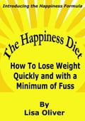 The Happiness Diet: How to lose weight quickly and with a minimum of fuss