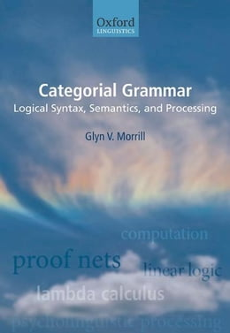 Book Categorial Grammar: Logical Syntax, Semantics, and Processing by Glyn Morrill
