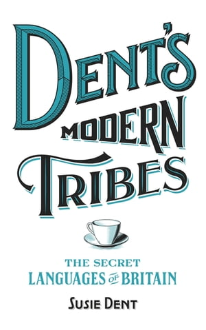 Dent's Modern Tribes The Secret Languages of Britain