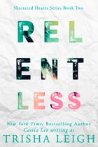 Relentless: A Young Adult Coming of Age Romance by Trisha Leigh