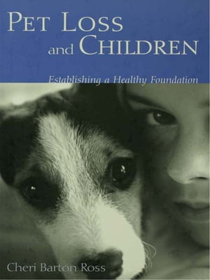 Pet Loss and Children: Establishing a Health Foundation Establishing a Health Foundation
