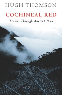Book Cochineal Red: Travels Through Ancient Peru by Hugh Thomson