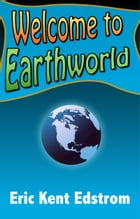 Welcome to Earthworld by Eric Kent Edstrom