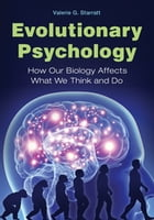 Evolutionary Psychology: How Our Biology Affects What We Think and Do: How Our Biology Affects What We Think and Do by Valerie G. Starratt