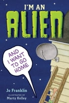 I'm an Alien and I Want to Go Home Cover Image