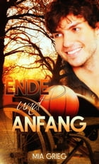 Ende und Anfang: Gay Romance by MIa Grieg