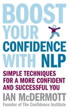 Boost Your Confidence with NLP: Simple Techniques for a More Confident and Successful You by Ian McDermott