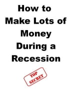 How to Make Lots of Money During a Recession by Steve Pavlina