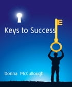 Keys to Success by Donna McCullough