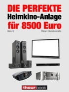 Die perfekte Heimkino-Anlage für 8500 Euro (Band 2): 1hourbook by Robert Glueckshoefer