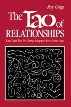 The Tao of Relationships: A Balancing of Man and Woman by Ray Grigg