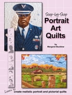 Step by Step Portrait Art Quilts: Learn to Create Realistic Portrait and Pictorial Quilts by Margaret Bucklew