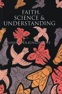Faith, Science and Understanding
