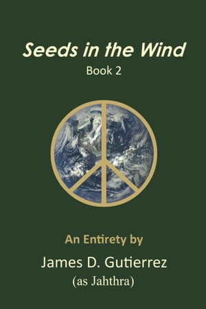 Seeds in the Wind: Book 2 by James D. Gutierrez