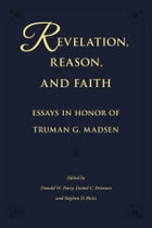 Revelation, Reason, and Faith: Essays in Honor of Truman G. Madsen by Daniel C. Peterson