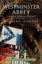 Westminster Abbey: A thousand years of national pageantry by Professor Richard Jenkyns