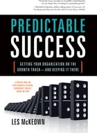 Predictable Success: Getting Your Organization On The Growth Track—And Keeping It There