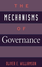 The Mechanisms of Governance by Oliver E. Williamson