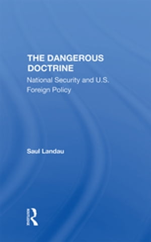 The Dangerous Doctrine: National Security And U.s. Foreign Policy