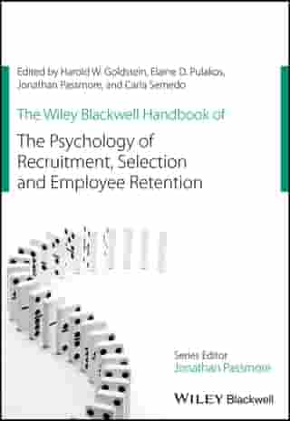 The Wiley Blackwell Handbook of the Psychology of Recruitment, Selection and Employee Retention by Harold W. Goldstein