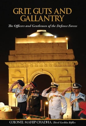 Grit, Guts and Gallantry The Officers and Gentlemen of The Defence Forces
