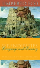 Serendipities: Language and Lunacy by Umberto Eco