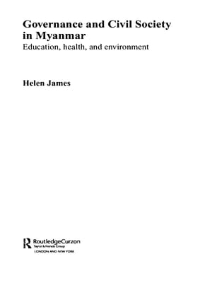 Governance and Civil Society in Myanmar Education,  Health and Environment