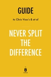 Guide to Chris Voss's & et al Never Split the Difference by ...