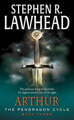 Book Arthur: Book Three of the Pendragon Cycle by Stephen R. Lawhead