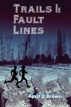 Trails 1: Trails Through the Fault Lines by April D Brown