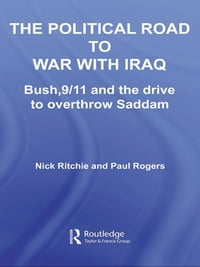The Political Road to War with Iraq: Bush, 9/11 and the Drive to Overthrow Saddam