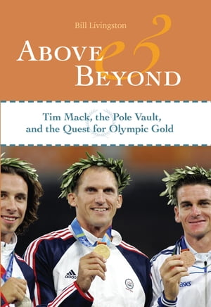 Above and Beyond Tim Mack,  the Pole Vault,  and the Quest for Olympic Gold