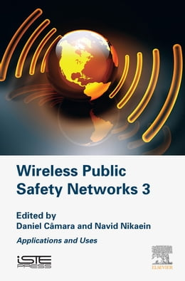 Book Wireless Public Safety Networks 3: Applications and Uses by Daniel Camara