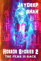 Horror Stories 2: The Fear is Back by Jaydeep Shah
