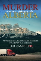 Murder Never Sleeps in Alberta by Ted Campbell