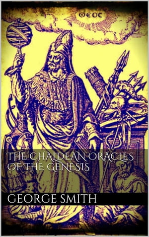 The Chaldean oracles of the Genesis by George Smith