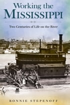 Working the Mississippi: Two Centuries of Life on the River by Bonnie Stepenoff