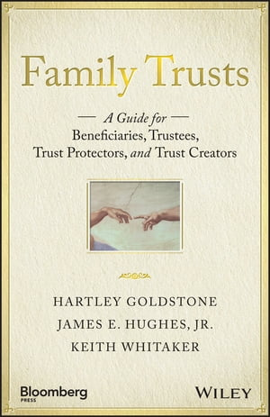 Family Trusts A Guide for Beneficiaries,  Trustees,  Trust Protectors,  and Trust Creators
