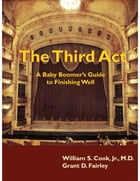 The Third Act: A Baby Boomer's Guide to Finishing Well by Grant D. Fairley