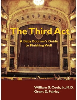 Book The Third Act: A Baby Boomer's Guide to Finishing Well by Grant D. Fairley