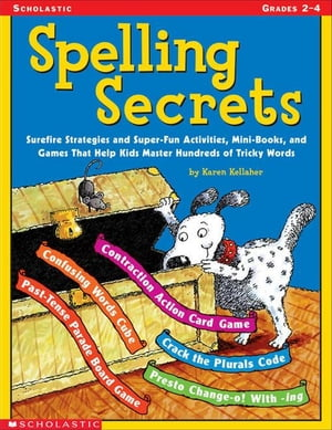 Spelling Secrets: Surefire Strategies and Super-Fun Activities,  Mini-Books,  and Games That Help Kids Master Hundreds of Tricky Words