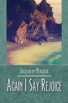 Again I Say Rejoice by Jacquelyn Peacock