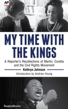 My Time with the Kings: A Reporter's Recollections of Martin, Coretta and the Civil Rights Movement