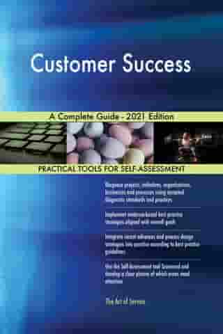Customer Success A Complete Guide - 2021 Edition by Gerardus Blokdyk