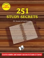 251 Study Secrets Top Achiever: Excel in studies and ensure success in exams & career by B.K. Narayan