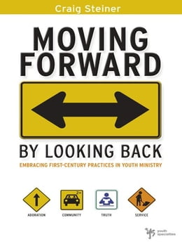 Book Moving Forward by Looking Back: Embracing First-Century Practices in Youth Ministry by Craig Steiner