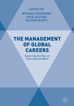 The Management of Global Careers: Exploring the Rise of International Work