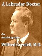 A Labrador Doctor by Wilfred Thomason Grenfell