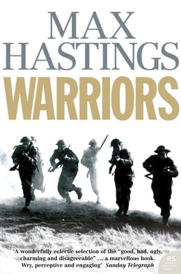 Book Warriors: Extraordinary Tales from the Battlefield by Max Hastings